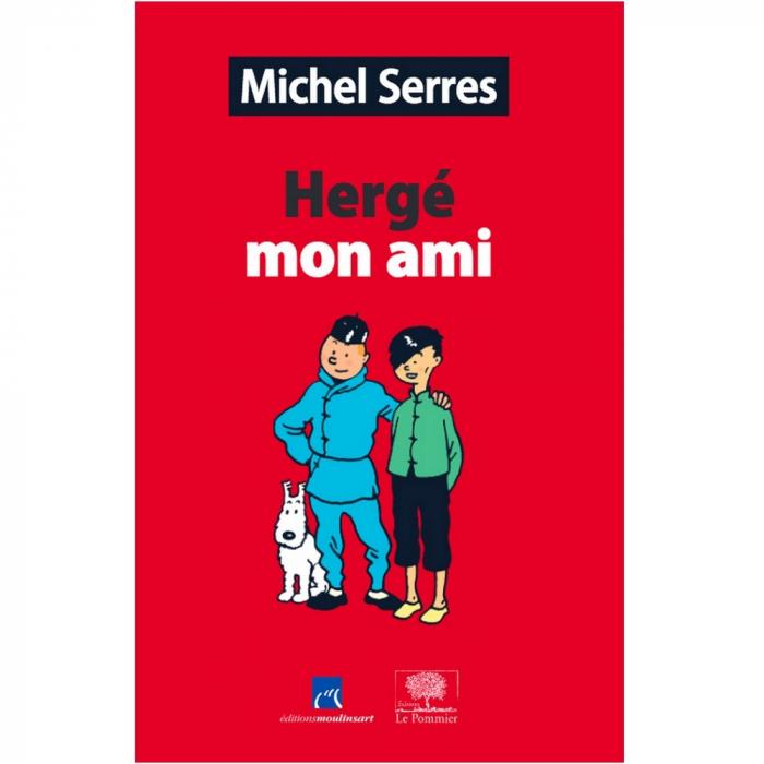 Hergé mon ami by Michel Serres Moulinsart Le Pommier Tintin (2016)
